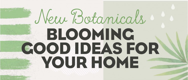 New botanicals, blooming good ideas for your home banner